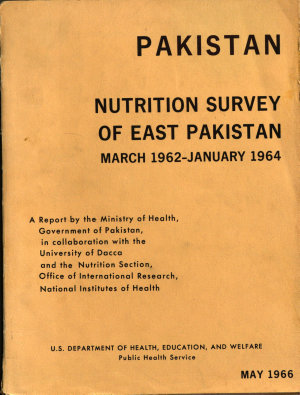 Nutrition Survey  pt  1  East Pakistan  by the Ministry of Health  Govt  of Pakistan     and the Nutrition Section Office of International Research  National Institutes of Health
