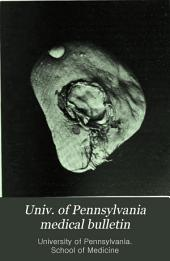 Univ. of Pennsylvania Medical Bulletin: Volume I-XXIII. October, 1888 to February, 1911. ....