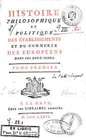 Histoire philosophique et politique des etablissements et du commerce des europeens dans les deux Indes. Tome premier -septieme: 1