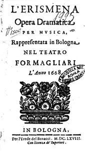 L'Erismena opera dramatica per musica, rappresentata in Bologna nel Teatro Formagliari l'anno 1668
