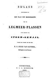 Bijlage behoorende bij het plan tot droogmaking van de Legmeer-plassen door middel van stoomgemaal, volgens het stelsel van den heer H.F. Fijnje van Salverda, Hoofd-Ingenieur van den Waterstaat