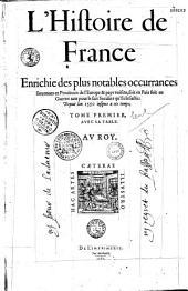 L'Histoire de France, enrichie des plus notables occurrences survenues ez provinces de l'Europe et pays voisins... depuis l'an 1550 jusques à ces temps