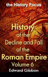 History of the Decline and Fall of the Roman Empire V 6: the History Focus