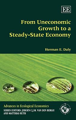 From Uneconomic Growth to a Steady State Economy