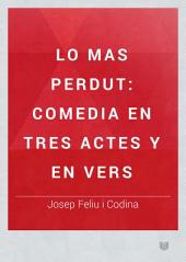 Lo Mas perdut: comedia en tres actes y en vers