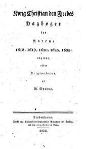 Kong Christian den Fjerdes Dagbøger for Aarene 1618, 1619, 1620, 1625, 1635