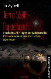 Terra 5500 - Doppelband 1: Flucht ins All/ Jäger der Milchstraße: Cassiopeiapress Science Fiction Abenteuer