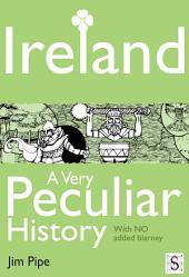 Ireland, A Very Peculiar History