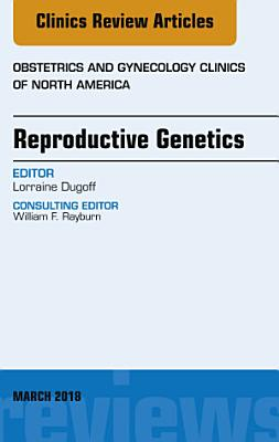 Reproductive Genetics  an Issue of Obstetrics and Gynecology Clinics  E Book PDF