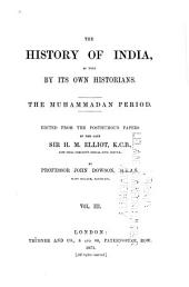 The History of India, as Told by Its Own Historians: The Muhammadan Period, Volume 3