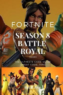 Fortnite the Ultimate Guide to Winning and Staying Alive Longer