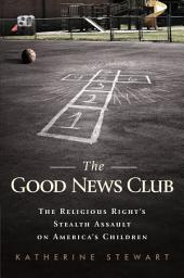 The Good News Club: The Christian Right's Stealth Assault on America's Children
