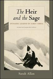 The Heir and the Sage, Revised and Expanded Edition: Dynastic Legend in Early China