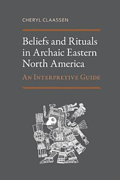 Beliefs and Rituals in Archaic Eastern North America PDF