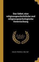 Das Gebet  Eine Religionsgeschichtliche Und Religionspsychologische Untersuchung PDF