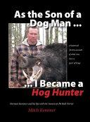 As the Son of a Dog Man ... I Became a Hog Hunter