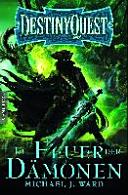 Destiny Quest 2  Im Feuer der D  monen   Ein Fantasy Spielbuch PDF