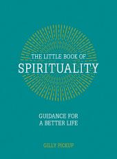 Little Book of Spirituality: Guidance for a Better Life
