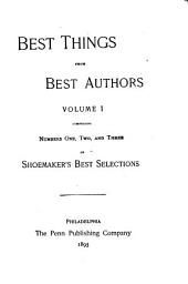 Best Things from Best Authors: Comprising Numbers One to Twenty-one of Shoemaker's Best Selections, Volume 1