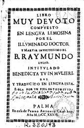 Libro muy devoto compuesto en lengua lemosina por... Raymundo Lulio, intitulado Benedicta tu in mulieribus y traducido en lengua española por un fiel devoto suyo