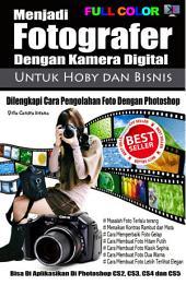 Menjadi Fotografer Dengan Kamera Digital: Untuk Hobby Dan Bisnis