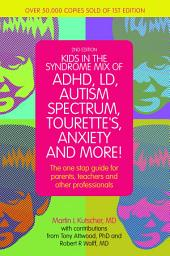 Kids in the Syndrome Mix of ADHD, LD, Autism Spectrum, Tourette's, Anxiety, and More!: The one-stop guide for parents, teachers, and other professionals, Edition 2