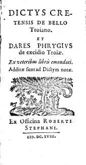 Dictys Cretensis, de bello Trojano et Dares Phyrgius, de excidio Trojae