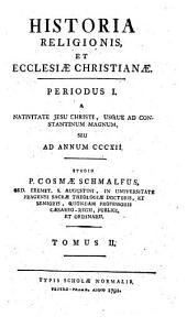 Historia religionis et Ecclesiae Christianae: A nativitate Jesu Christi, usque ad Constantinum Magnum seu ad annum CCCXII.