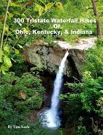 300 Tristate Waterfall Hikes of Ohio, Kentucky & Indiana