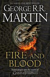 Fire And Blood 300 Years Before A Game Of Thrones A Targaryen History A Song Of Ice And Fire  Book PDF