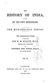 The History of India, as Told by Its Own Historians: The Muhammadan Period, Volume 6