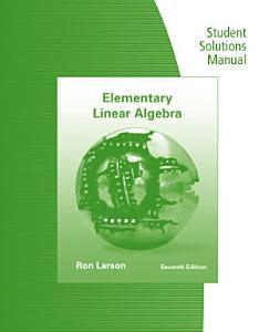 Student Solutions Manual for Larson Falvo s Elementary Linear Algebra  7th PDF