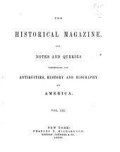 The Historical Magazine and Notes and Queries Concerning the Antiquities, History and Biography of America: Volume 3