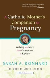 A Catholic Mother S Companion To Pregnancy Book PDF