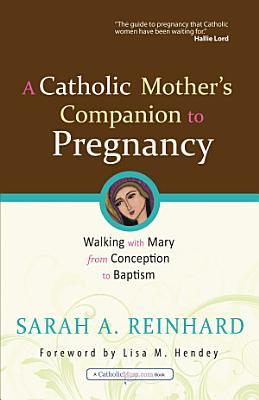A Catholic Mother s Companion to Pregnancy