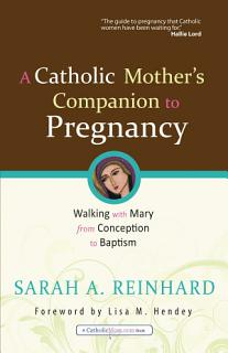 A Catholic Mother s Companion to Pregnancy Book