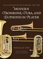 An Illustrated Dictionary for the Modern Trombone  Tuba  and Euphonium Player PDF
