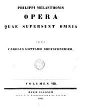 Philippi Melanthonis Opera quae supersunt omnia: Volume 8