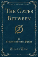 The Gates Between (Classic Reprint)