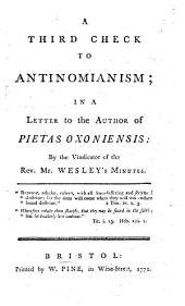 A Third Check to Antinomianism: In a Letter to the Author of Pietas Oxoniensis: by the Vindicator of the Rev. Mr. Wesley's Minutes