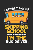 I Often Think of Skipping School Then I Remember I m the LBus Driver