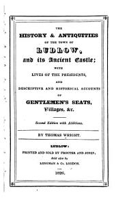 The History & Antiquities of the Town of Ludlow: And Its Ancient Castle