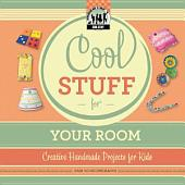 Cool Stuff for Your Room: Creative Handmade Projects for Kids