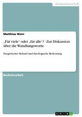 """""""Für viele"""" oder """"für alle""""? - Zur Diskussion über die Wandlungsworte: Exegetischer Befund und theologische Bedeutung"""