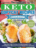 The Essential Keto Copycat Recipes Cookbook  Low Carb  High Fat Keto Friendly Ketogenic Diet To Nourish Your Mind And Promote Weight Loss Naturally