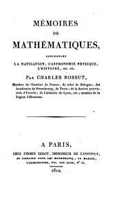 Mémoires de mathématiques, concernant la navigation, l'astronomie physique, l'histoire, etc., etc