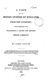 A view of the money system of England, from the Conquest; with proposals for establishing a secure and equable credit currency