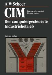 CIM Computer Integrated Manufacturing: Der computergesteuerte Industriebetrieb