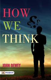 How We Think: A Restatement of the Relation of Reflective Thinking to the Educative Process