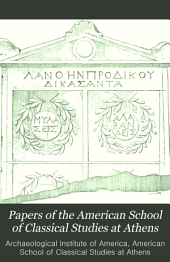 Papers of the American School of Classical Studies at Athens: Volume 1